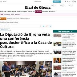 La Diputació de Girona veta una conferència pseudocientífica a la Casa de Cultura
