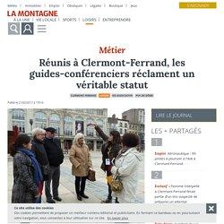 Réunis à Clermont-Ferrand, les guides-conférenciers réclament un véritable statut - Clermont-Ferrand (63000) - La Montagne