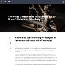 How video conferencing for lawyers in law firms collaborated effectively?