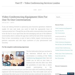 Video Conferencing Equipment Hire For One To One Conversation