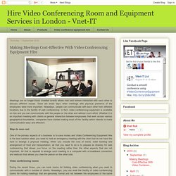 Hire Video Conferencing Room and Equipment Services in London - Vnet-IT: Making Meetings Cost-Effective With Video Conferencing Equipment Hire