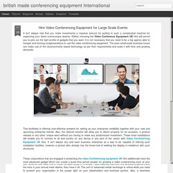 british made conferencing equipment International: Hire Video Conferencing Equipment for Large Scale Events