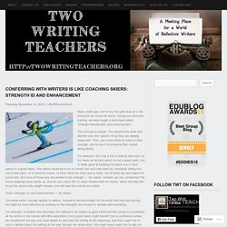 Conferring with Writers is Like Coaching Skiers: Strength ID and Enhancement