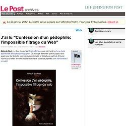 """J'ai lu """"Confession d'un pédophile: l'impossible filtrage du Web"""" - fredleborgne sur LePost.fr (15:13)"""
