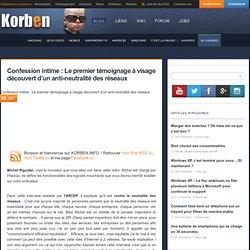 Confession intime : Le premier témoignage à visage découvert d'un anti-neutralité des réseaux
