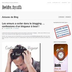 Les erreurs a eviter dans le blogging … confessions d'un blogueur à bout !