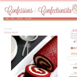 (to keep? try again and see whats wrong) Confessions of a Confectionista: Red Velvet Cake Roll