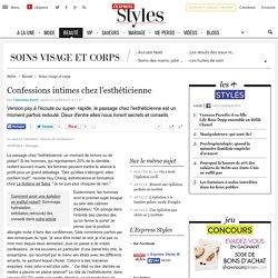 Confessions intimes chez l'esthéticienne - L'Express Styles