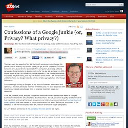 Confessions of a Google junkie (or, Privacy? What privacy?)