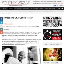 Confessions Of A Gandhi-Hater