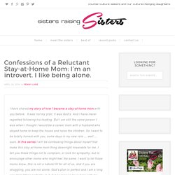 Confessions of a Reluctant Stay-at-Home Mom: I'm an introvert. I like being alone. - Sisters Raising Sisters
