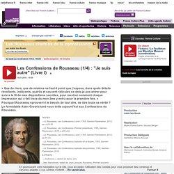 """Les Confessions de Rousseau (1/4) : """"Je suis autre"""" (Livre I)"""