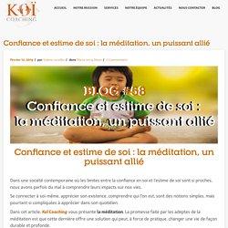 Confiance et estime de soi : la méditation, un puissant allié - Koï Coaching