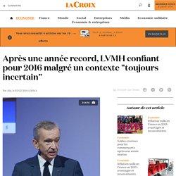 """Après une année record, LVMH confiant pour 2016 malgré un contexte """"toujours incertain"""" - La Croix"""