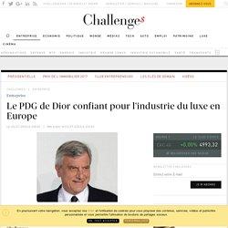 Le PDG de Dior confiant pour l'industrie du luxe en Europe - Challenges.fr