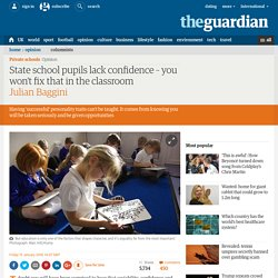 State school pupils lack confidence – you won't fix that in the classroom