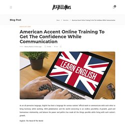 American Accent Online Training To Get The Confidence While Communication - AtoAllinks