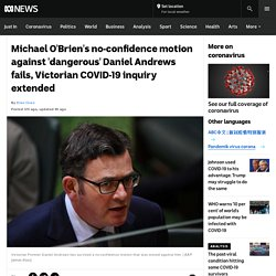 Michael O'Brien's no-confidence motion against 'dangerous' Daniel Andrews fails, Victorian COVID-19 inquiry extended - ABC News