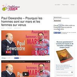 Paul Dewandre – Pourquoi les hommes sont sur mars et les femmes sur venus — Confidences de Coach - #Motivation #leadership #Eveildepotentiel