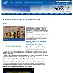 China confident of Greek crisis outcome:Monday 6 July 2015