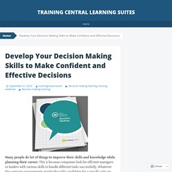 Develop Your Decision Making Skills to Make Confident and Effective Decisions