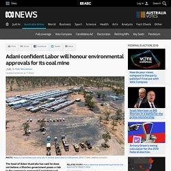 Adani confident Labor will honour environmental approvals for its coal mine - Australia Votes - Federal Election 2019 - Politics