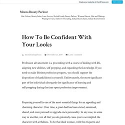 How To Be Confident With Your Looks – Meena Beauty Parlour