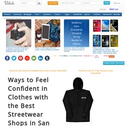 Ways to Feel Confident in Clothes with the Best Streetwear Shops in San Francisco