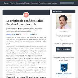 Les règles de confidentialité Facebook pour les nuls - Clément Pellerin - Community Manager Freelance & Formateur réseaux sociaux
