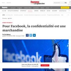 Pour Facebook, la confidentialité est une marchandise