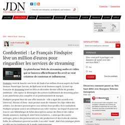 Confidentiel : Le Français Findspire lève un million d'euros pour ringardiser les services de streaming - JDN
