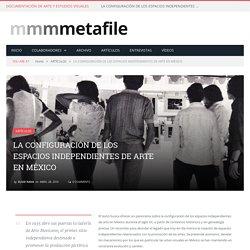 LA CONFIGURACIÓN DE LOS ESPACIOS INDEPENDIENTES DE ARTE EN MÉXICO