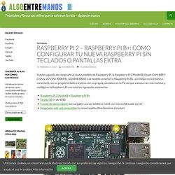 Raspberry Pi 2 – Raspberry Pi B+: cómo configurar tu nueva Raspberry Pi sin teclados o pantallas extra