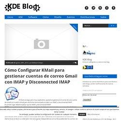 Cómo Configurar KMail para gestionar cuentas de correo Gmail con IMAP y Disconnected IMAP - KDE Blog