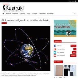 GPS, como configurarlo en moviles Mediatek - Kustruki.com