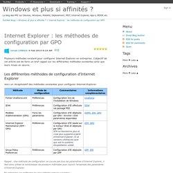 Internet Explorer : les méthodes de configuration par GPO - Windows et plus si affinités ?