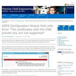 """ADFS Configuration Wizard Fails with Error """"The certificates with the CNG private key are not supported"""" - Premier Field Engineering"""