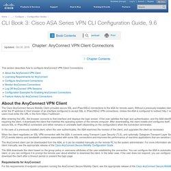 CLI Book 3: Cisco ASA Series VPN CLI Configuration Guide, 9.6 - AnyConnect VPN Client Connections [Cisco ASA 5500-X Series Firewalls]