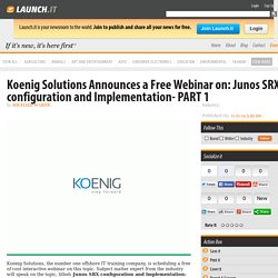 Koenig Solutions Announces a Free Webinar on: Junos SRX configuration and Implementation- PART 1