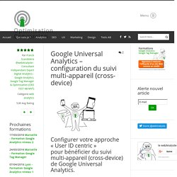 Google Universal Analytics - configuration du suivi multi-appareil (cross-device) - web analytics configuration uid - Conseil, Expertise et formation Analytics - Optimisation Conversion