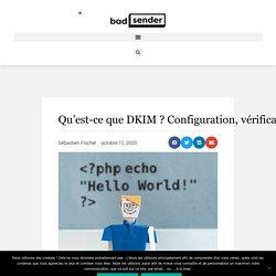 Qu'est-ce que DKIM ? Configuration, vérification et monitoring.