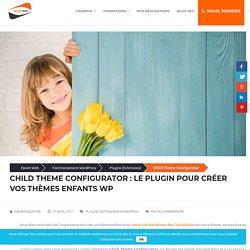 Child Theme Configurator : Créez FACILE un thème enfant WordPress