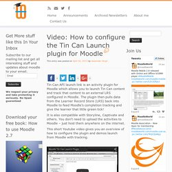 Video: How to configure the Tin Can Launch plugin for Moodle - Moodle World