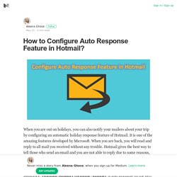 How to Configure Auto Response Feature in Hotmail? – Aleena Ghose – Medium