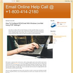 Email Online Help Call @ +1-800-414-2180: How To Configure RCN Email With Windows Live Mail Using POP Settings?