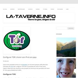 Configurer TOR: choisir son IP et son pays - la taverne.info
