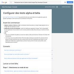 Tests alpha/bêta et déploiements par étapes - Centre d'aide Google Play Devel...