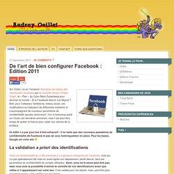De l'art de bien configurer Facebook : Edition 2011 | Audrey Oeillet