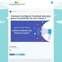 ▷ Comment configurer Facebook Ads pour gérer les publicités de mes clients