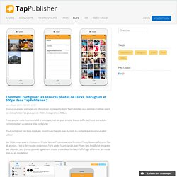 Comment configurer les services photos de Flickr, Instagram et 500px dans TapPublisher 2